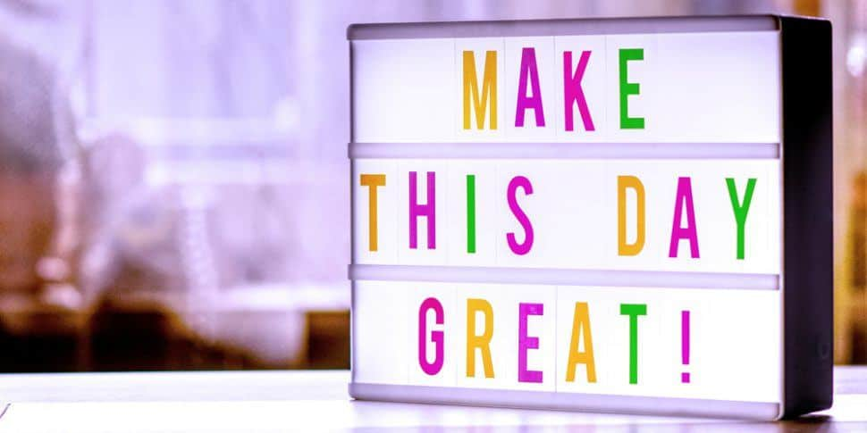 Make this day great