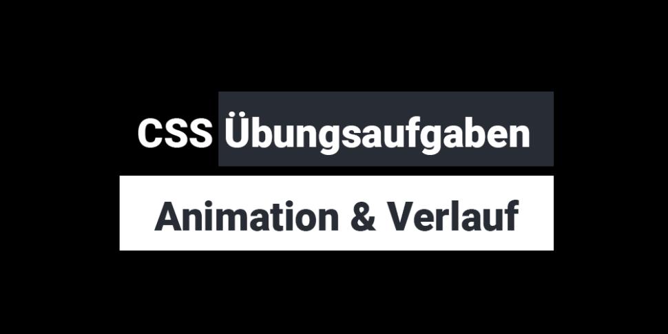 css animation verlauf uebungsaufgaben_teaser