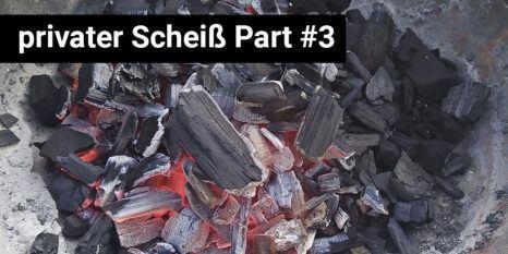 privater Scheiß part 3 titel auf glühnder Kohle
